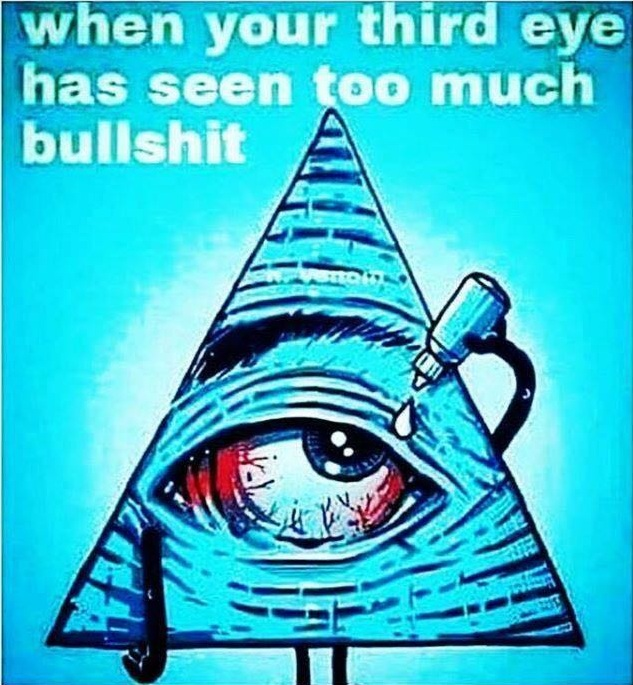 Stoner Meme- When Your Third Eye has Seen Too Much Bullshit