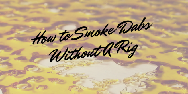 how to smoke dabs without a dab rig